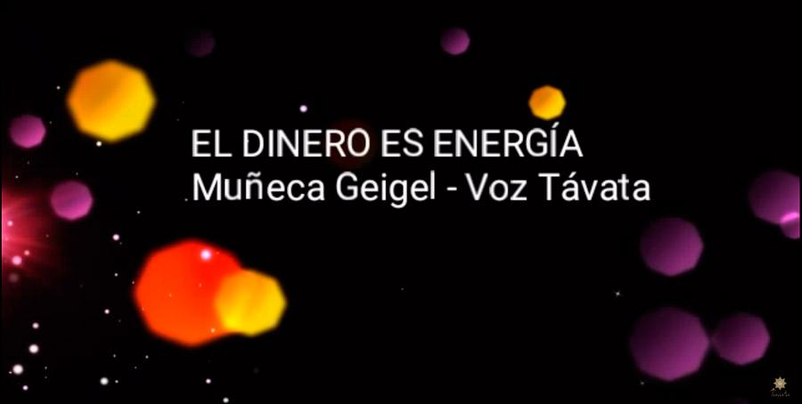 EL DINERO ES ENERGÍA – Muñeca Geigel – Voz Távata