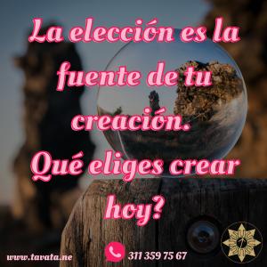La elección es la fuente de tu creación. Qué eliges crear hoy_
